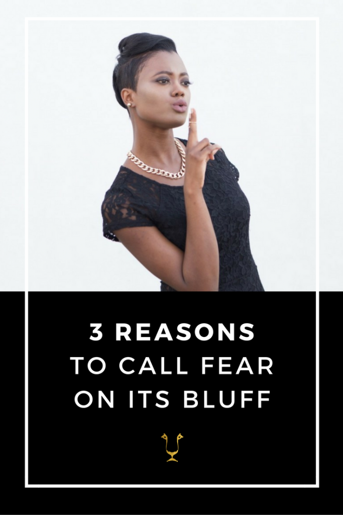 3 Reasons To Call Fear On It's Bluff